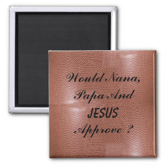Would JESUS APPROVE-MAGNET 2 Inch Square Magnet