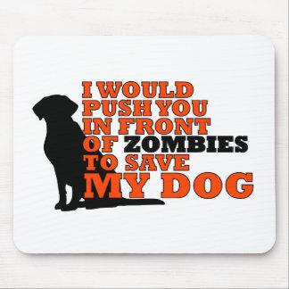 would push you front zombies save my dog funny mouse pad