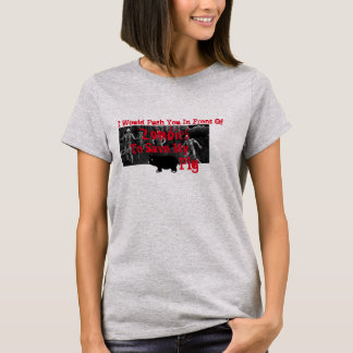 Would Push You In Front Of Zombies To Save My Pig T-Shirt