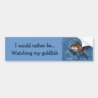 Would rather be watching goldfish Bumper Sticker