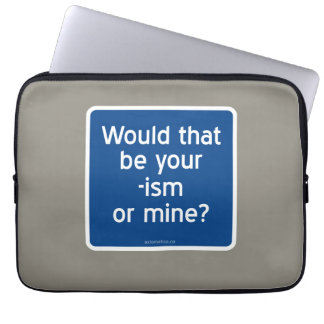 Would that be your -ism or mine? laptop sleeve