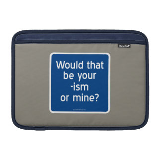 Would that be your -ism or mine? MacBook sleeve