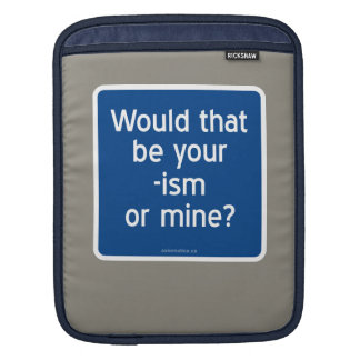 Would that be your -ism or mine? sleeve for iPads