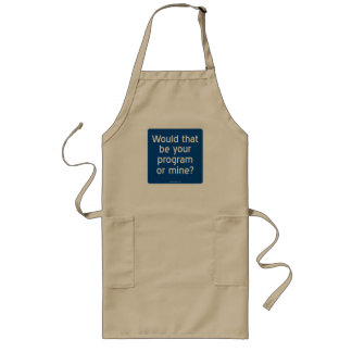 Would that be your program or mine? long apron