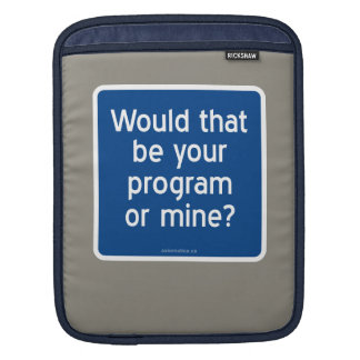 Would that be your program or mine? sleeve for iPads
