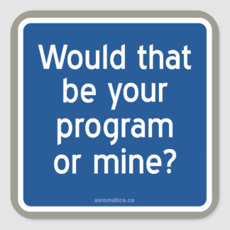 Would that be your program or mine? square sticker