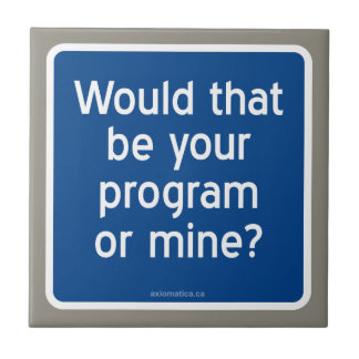 Would that be your program or mine? tile