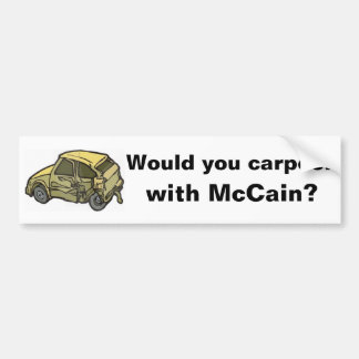 Would you carpool with McCain? Bumper Sticker