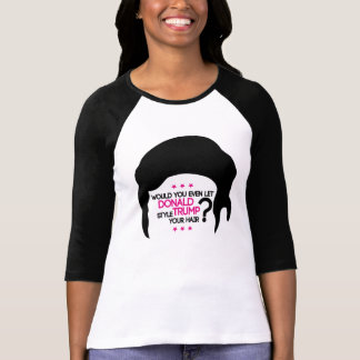 Would you even let Donald Trump style your hair??? Tshirts