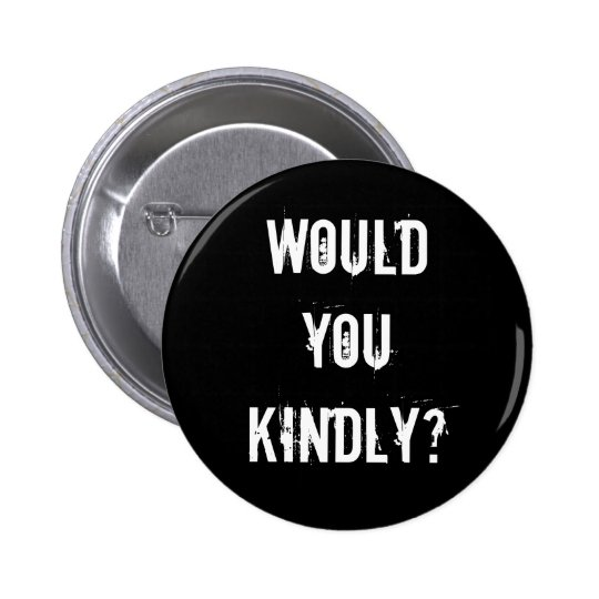 Would you kindly? pinback button