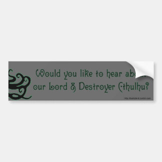 WOULD YOU LIKE TO HEAR ABOUT OUR LORD CTHULHU BUMPER STICKER