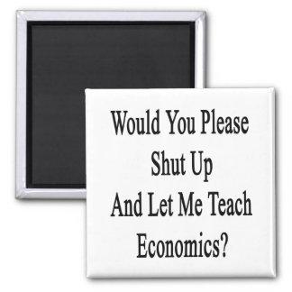 Would You Please Shut Up And Let Me Teach Economic Fridge Magnets