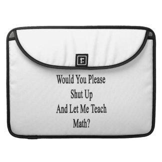 Would You Please Shut Up And Let Me Teach Math Sleeves For MacBook Pro
