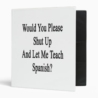 Would You Please Shut Up And Let Me Teach Spanish. Binders