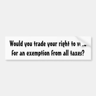 Would you trade your right to vote ... bumper sticker