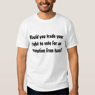 Would you trade your right to vote ... t-shirt