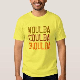 Woulda  Coulda  Shoulda T-shirt