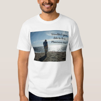 Wouldn't you like to be a Mauricio too? T Shirts