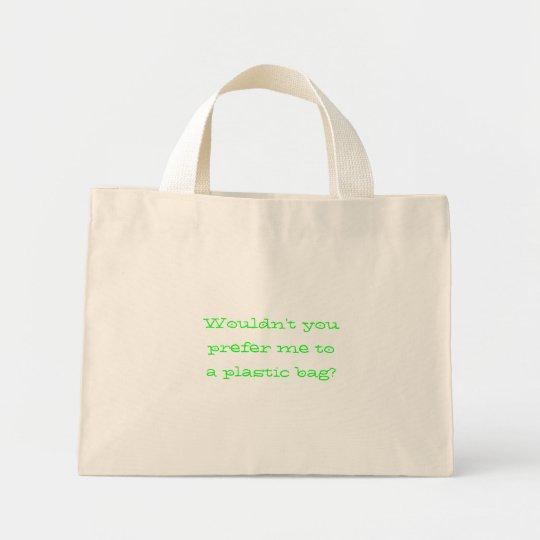 Wouldn't you prefer me to a plastic bag? mini tote bag