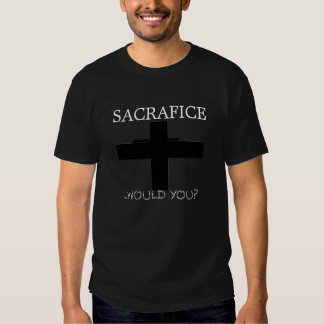 WOULDU2, WOULDU29, SACRAFICE, ...WOULD YOU? T-SHIRT