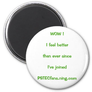 WOW !I feel betterthan ever sinceI've joined PS... 2 Inch Round Magnet