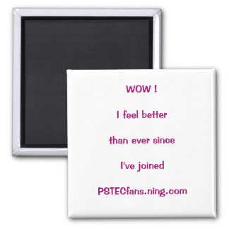WOW !I feel betterthan ever sinceI've joined PS... 2 Inch Square Magnet
