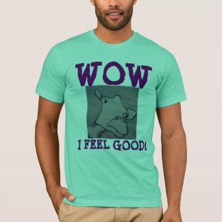 WOW I FEEL GOOD! - T-SHIRT