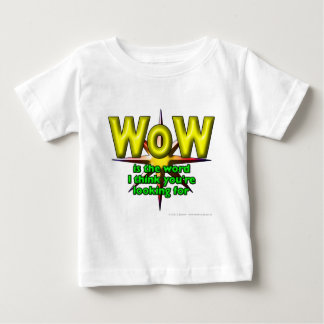 WoW is the word I think you're looking for Baby T-Shirt