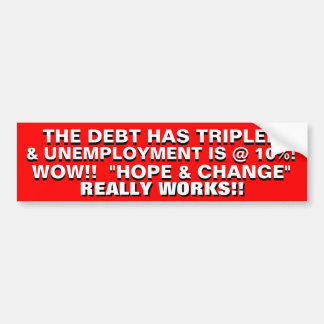WOW!! THAT HOPE & CHANGE REALLY WORKS!! BUMPER STICKER