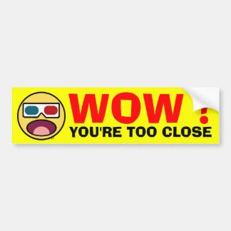 WOW !  YOU'RE TOO CLOSE BUMPER STICKERS