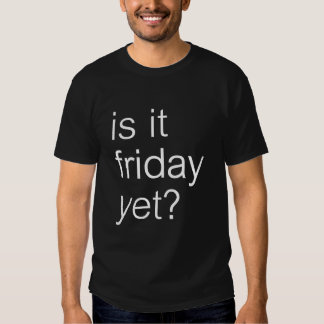 WOWords - is it friday yet? Shirt