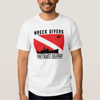 Wreck Divers Penetrate Deeper - SCUBA DIVING Shirts