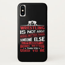 Wrestling About Being Better Than You Used To iPhone X Case