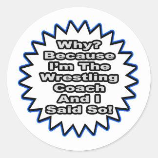 Wrestling Coach...Because I Said So Sticker