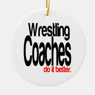 Wrestling Coaches Do It Better Ceramic Ornament