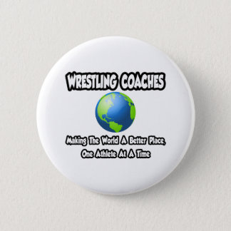 Wrestling Coaches...Making World a Better Place Button
