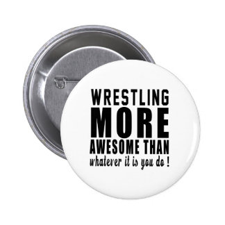 Wrestling more awesome than whatever it is you do pinback button
