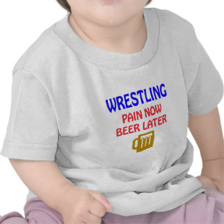Wrestling pain now beer later t-shirt