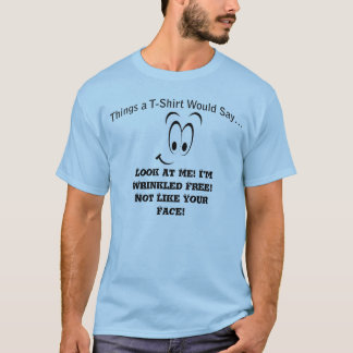 Wrinkled Free Not Like Your Face T-Shirt