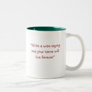 """""""Write a wise saying and your name will live fo... Two-Tone Coffee Mug"""