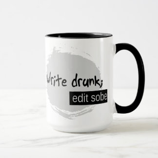 Write Drunk; Edit Sober. Mug
