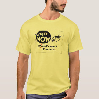 Write Now - Proofread later! T-Shirt