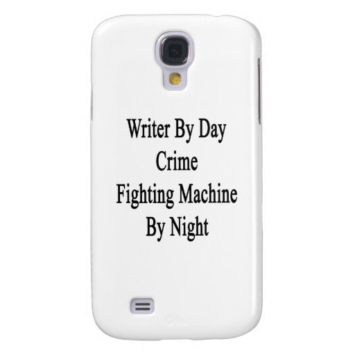 Writer By Day Crime Fighting Machine By Night Samsung Galaxy S4 Cover