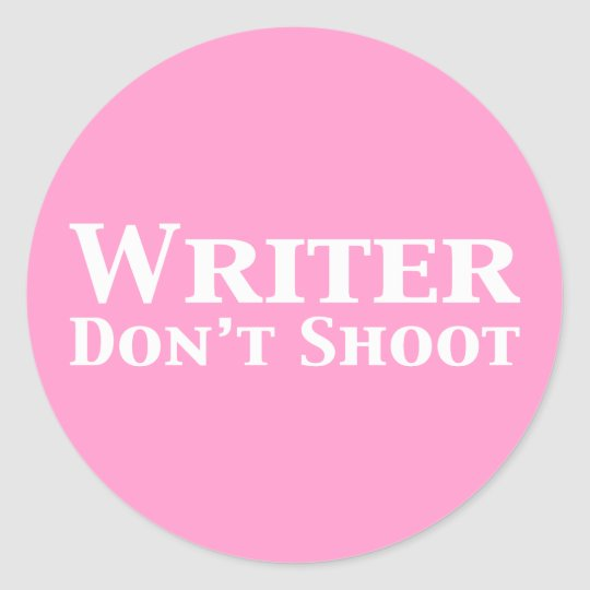 Writer Don't Shoot Gifts Classic Round Sticker