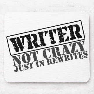Writer: Not Crazy Just in Rewrites Mouse Pad