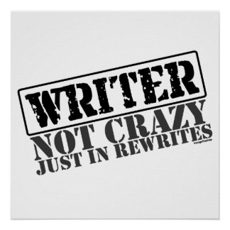 Writer Not Crazy Just in Rewrites Posters