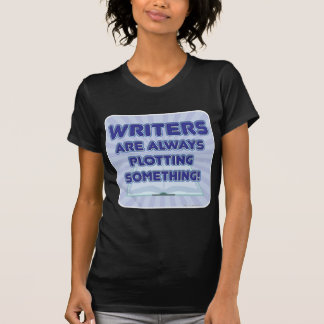Writer's Are Plotting Something! T-Shirt