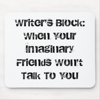 Writer's Block:When Your Imaginary Friends Won'... Mouse Pad