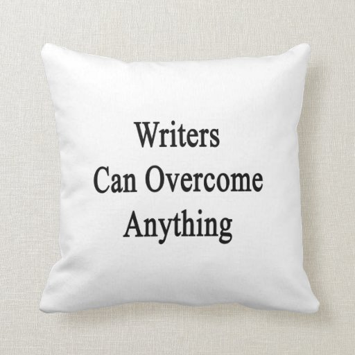 Writers Can Overcome Anything Throw Pillows