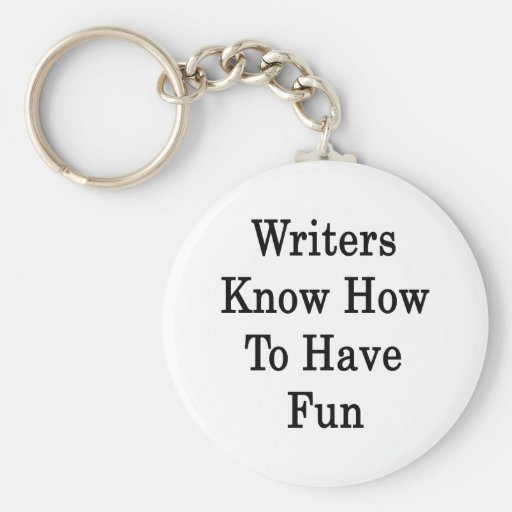 Writers Know How To Have Fun Keychains